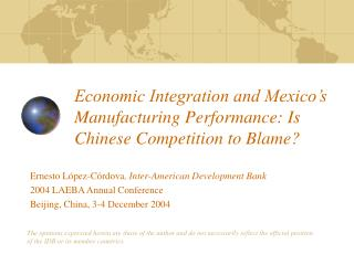 Economic Integration and Mexico's Manufacturing Performance: Is Chinese Competition to Blame?