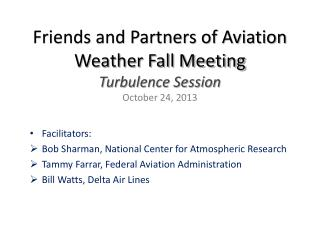 Friends and Partners of Aviation Weather Fall Meeting Turbulence Session October 24, 2013