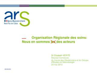 Organisation Régionale des soins: Nous en sommes les des acteurs