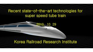 Recent state-of-the-art technologies for super speed tube train