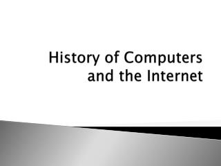 History of Computers and the Internet