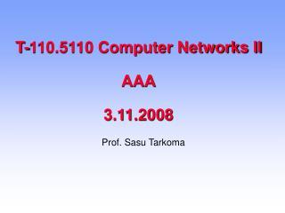 T-110.5110 Computer Networks II AAA 3.11.2008