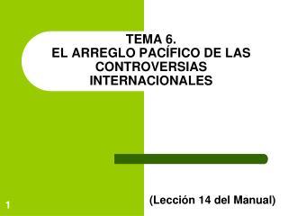 TEMA 6.  EL ARREGLO PACÍFICO DE LAS CONTROVERSIAS INTERNACIONALES
