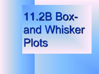 11.2B Box-and Whisker Plots