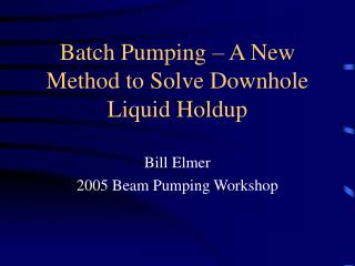Batch Pumping – A New Method to Solve Downhole Liquid Holdup