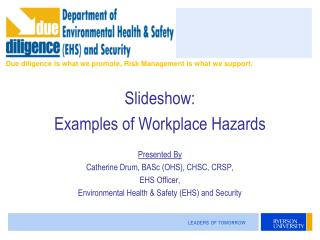 Slideshow: Examples of Workplace Hazards Presented By Catherine Drum, BASc (OHS), CHSC, CRSP,