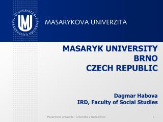 MASARYK UNIVERSITY  BRNO CZECH REPUBLIC Dagmar Habova IRD, Faculty of Social Studies