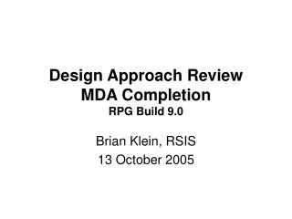 Design Approach Review MDA Completion RPG Build 9.0