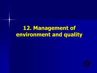 12. Management  of environment and  quality