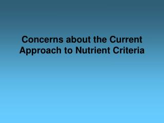 Concerns about the Current Approach to Nutrient Criteria