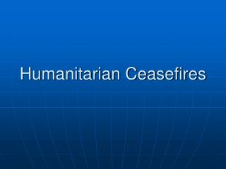 Humanitarian Ceasefires