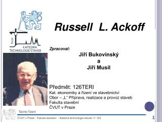 Russell  L. Ackoff Zpracoval: Jiří Bukovinský a      Jiří Musil Předmět: 126TERI