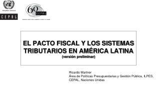 EL PACTO FISCAL Y LOS SISTEMAS TRIBUTARIOS EN AMÉRICA LATINA (versión preliminar)