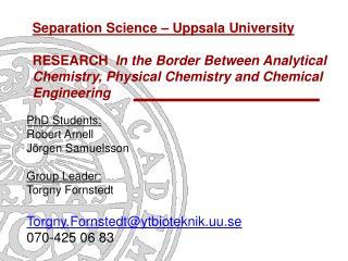 PhD Students:  Robert Arnell Jörgen Samuelsson Group Leader: Torgny Fornstedt