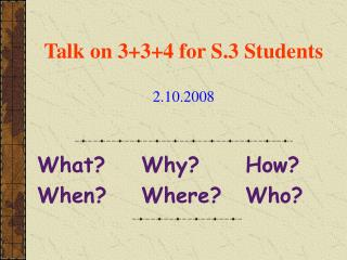 Talk on 3+3+4 for S.3 Students 2.10.2008