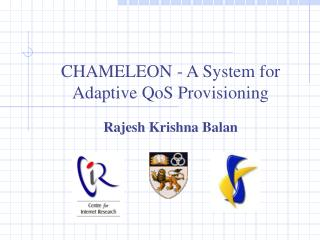 CHAMELEON - A System for Adaptive QoS Provisioning