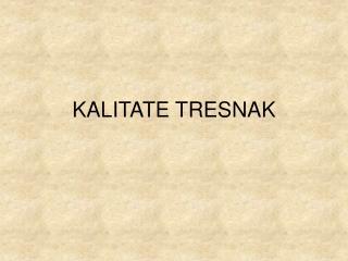 KALITATE TRESNAK