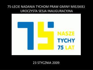 75-LECIE NADANIA TYCHOM PRAW GMINY MIEJSKIEJ  UROCZYSTA SESJA INAUGURACYJNA