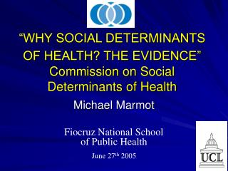 """WHY SOCIAL DETERMINANTS OF HEALTH? THE EVIDENCE"" Commission on Social Determinants of Health"