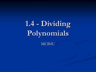 1.4 - Dividing Polynomials