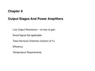 Chapter 9  Output Stages And Power Amplifiers Low Output Resistance – no loss of gain