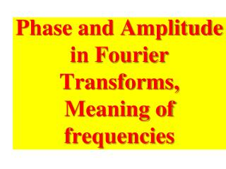Phase and Amplitude in Fourier Transforms, Meaning of frequencies