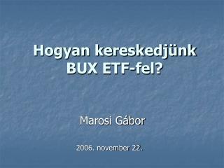 Hogyan kereskedj�nk  BUX ETF-fel?