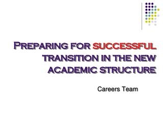 Preparing for  successful  transition in the new academic structure