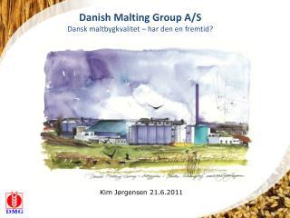 Danish  M alting Group A/S Dansk maltbygkvalitet – har den en fremtid?