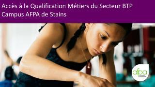 Acc�s � la Qualification M�tiers du Secteur BTP Campus AFPA de Stains