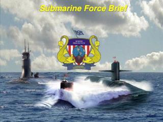 Submarine Force Brief