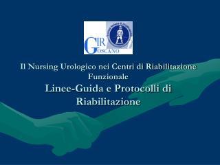 LA RIABILITAZIONE  NEURO-URO-GINECOLOGICA Linee-Guida e Protocolli di Uro-Nursing
