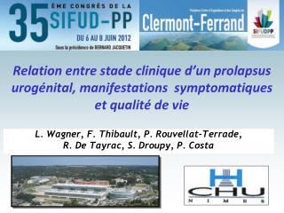 L. Wagner, F. Thibault, P. Rouvellat-Terrade,  R. De Tayrac, S. Droupy, P. Costa