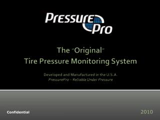 The  Original  Tire Pressure Monitoring System  Developed and Manufactured in the U.S.A. PressurePro   Reliable Under Pr