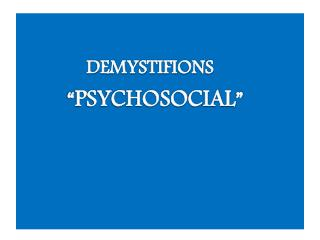 "DEMYSTIFIONS ""PSYCHOSOCIAL """