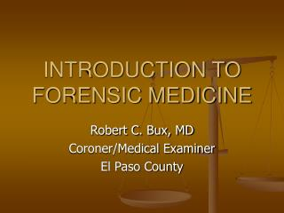 INTRODUCTION TO FORENSIC MEDICINE