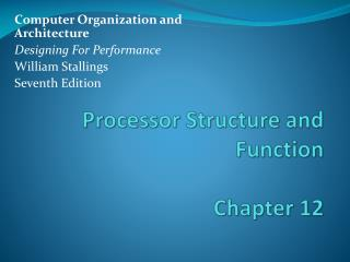 Processor Structure and Function Chapter 12