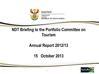NDT Briefing to the Portfolio Committee on Tourism Annual Report 2012/13 15   October 2013