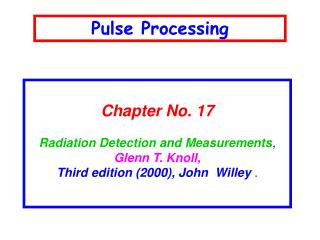 Chapter No. 17 Radiation Detection and Measurements ,  Glenn T. Knoll,