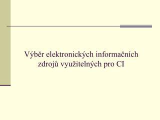 Výběr elektronických informačních zdrojů využitelných pro CI