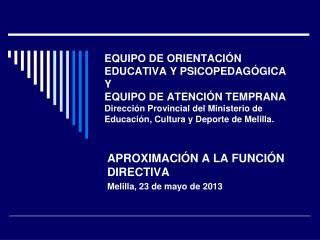 APROXIMACIÓN A LA FUNCIÓN DIRECTIVA Melilla, 23 de mayo de 2013