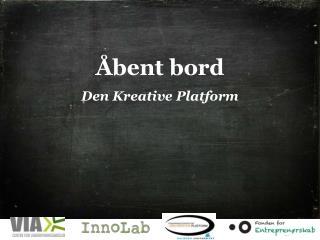 Åbent bord Den Kreative Platform