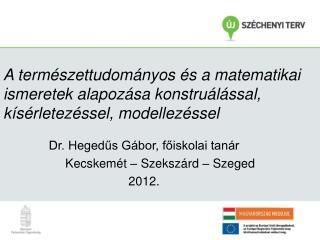 Dr. Hegedűs Gábor, főiskolai tanár Kecskemét – Szekszárd – Szeged 2012.