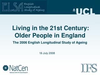 Living in the 21st Century:  Older People in England The 2006 English Longitudinal Study of Ageing