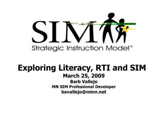 Exploring Literacy, RTI and SIM March 25, 2009 Barb Vallejo MN SIM Professional Developer
