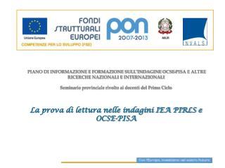 Indagini internazionali OCSE-PISA (2000, 2003, 2006, 2009)  IEA-PIRLS (2001; 2006)