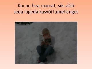 Kui on hea raamat, siis v ib seda lugeda kasv i lumehanges