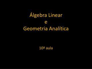 �lgebra Linear  e Geometria Anal�tica