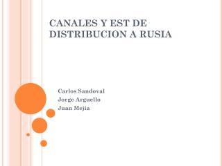 CANALES Y EST DE DISTRIBUCION A RUSIA