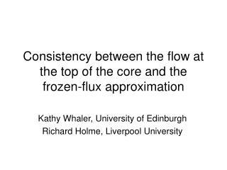 Consistency between the flow at the top of the core and the  frozen-flux approximation